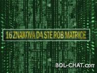 16 ZNAKOVA KOJI VAM GOVORE DA STE VI ROB MATRICE (Matrixa)